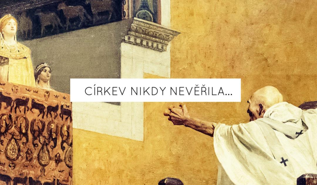 Církev nikdy nevěřila…