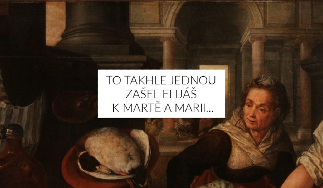 To takhle jednou zašel Elijáš k Martě a Marii…