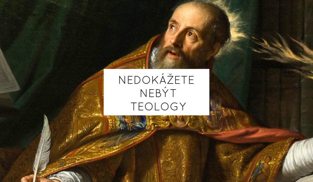 Nedokážete nebýt teology