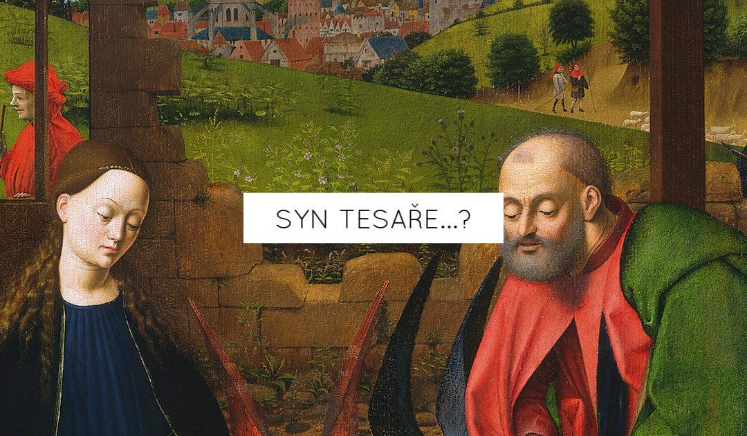 Syn tesaře…?