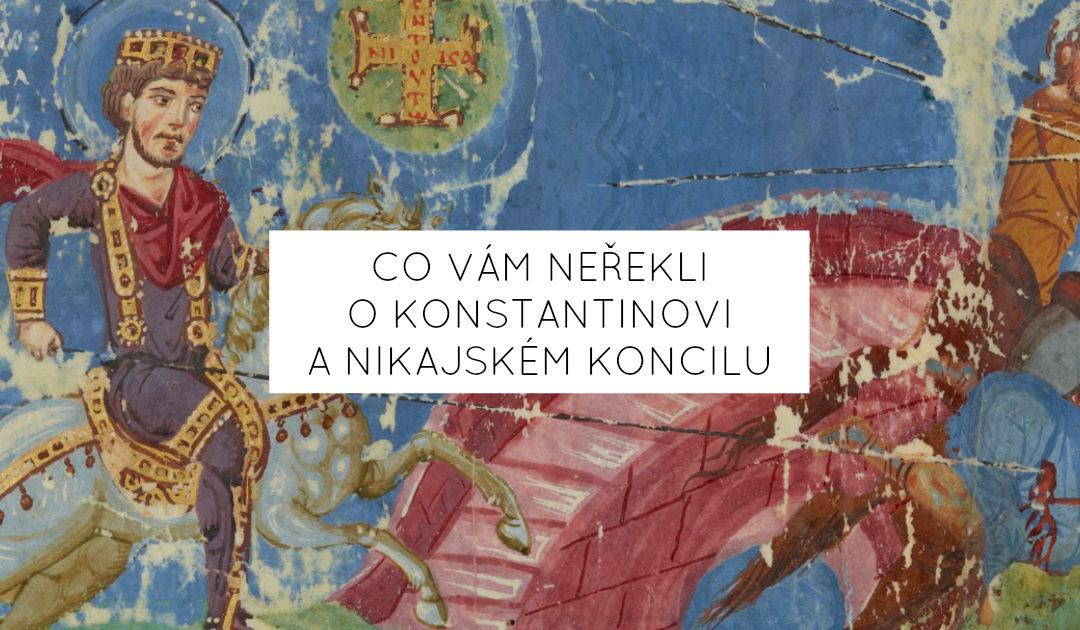 Co vám neřekli o Konstantinovi a Nikajském koncilu