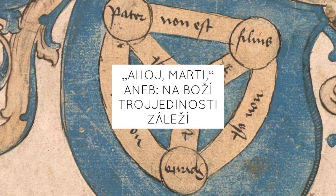 """""""Ahoj, Marti,"""" aneb: Na Boží trojjedinosti záleží"""